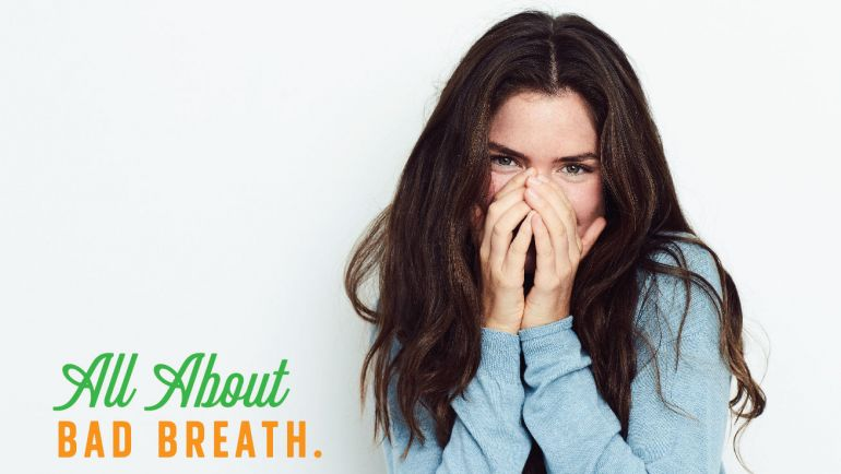 Bad Breath: What Causes it & How to Get Rid of it!